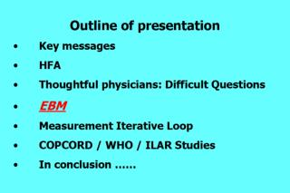 Outline of presentation   Key messages   HFA   Thoughtful physicians: Difficult Questions   EBM   Measurement Iterative