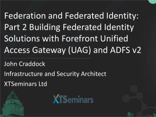 Federation and Federated Identity: Part 2 Building Federated Identity Solutions with  Forefront  Unified Access Gateway