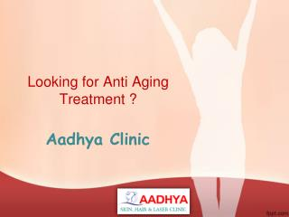 Anti Aging Treatment in Hanamkonda , Best Anti Aging Treatment in Hanamkonda - AAdhya Clinic