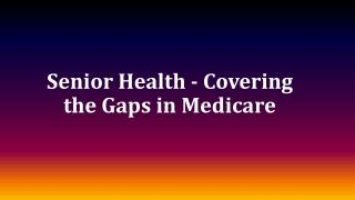 Senior Health - Covering the Gaps in Medicare