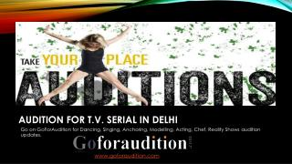 Appear in perfect Auditions for Upcoming TV Serials through Goforaudition.