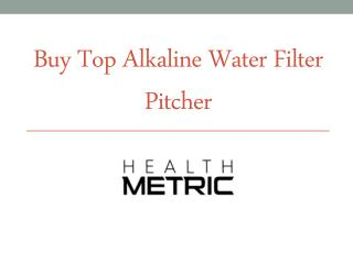 Buy Top Alkaline Water Filter Pitcher