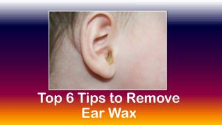 Top 6 Tips to Remove Ear Wax