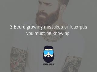 Few Beard growing mistakes or faux-pas you must be knowing!