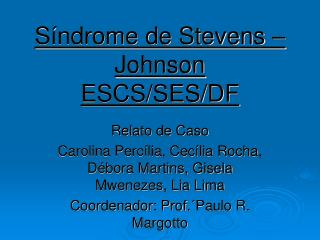 Síndrome de Stevens – Johnson ESCS/SES/DF