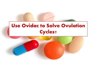 Use Ovidac to Solve Ovulation Cycles?