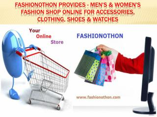 Fashionothon Provides - Men's & Women's Fashion Shop Online for Accessories, Clothing, Shoes & Watches