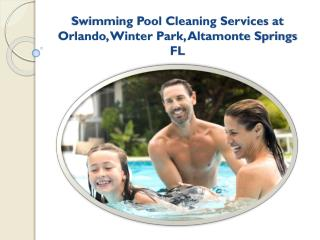 Swimming Pool Cleaning Services at Orlando, Winter Park, Altamonte Springs FL