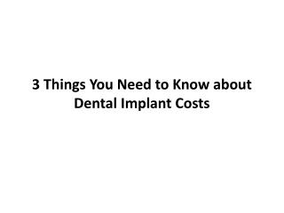 3 Things You Need to Know about Dental Implant Costs