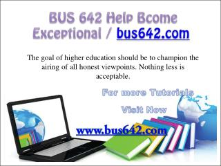 BUS 642 Help Bcome Exceptional/ bus642.com