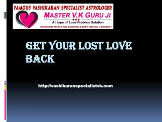 Vashikaran Specialist Astrologer- vashikaranspecialistvk.com- Get Your Lost Love Back-  Love Marriage Problem Solution-
