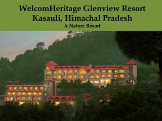 WelcomHeritage Glenview Resort