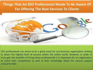 Things That An SEO Professional Needs To Be Aware Of For Offering The Best Services To Clients