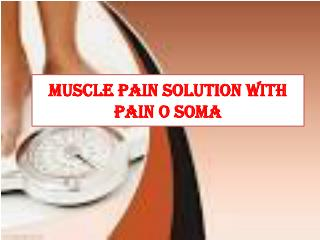 Muscle Pain Solution With Pain O Soma