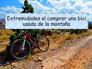 Extremidades al comprar una bici usada de la montaña