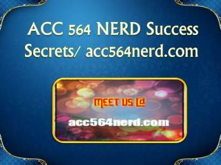 ACC 564 NERD Success Secrets/ acc564nerd.com