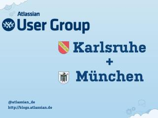 Atlassian User Group Karlsruhe   München