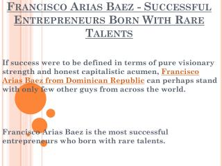 Francisco Arias Baez - Successful Entrepreneurs Born With Rare Talents