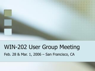 WIN-202 User Group Meeting