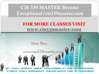 CIS 339 MASTER Become Exceptional/cis339master.com