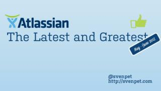 Atlassian: The latest and greatest - May/June 2013