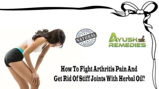 How To Fight Arthritis Pain And Get Rid Of Stiff Joints With Herbal Oil?