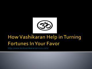How Vashikaran Help in Turning Fortunes In Your Favor