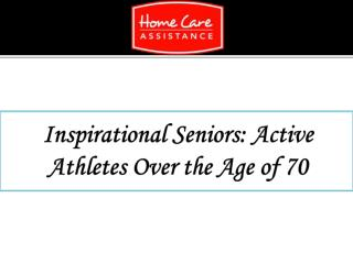 Inspirational Seniors: Active Athletes Over the Age of 70