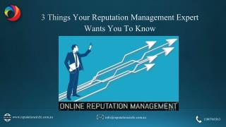 3 Things Your Reputation Management Expert Wants You To Know