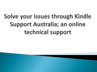 Solve your issues through Kindle Support Australia; an online technical support