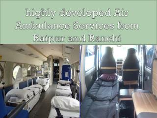 highly developed Air Ambulance Services from Raipur and Ranchi