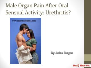 Male Organ Pain After Oral Sensual Activity: Urethritis?