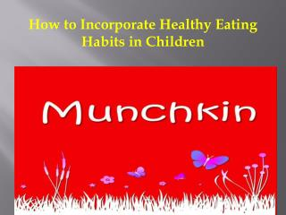 How to Incorporate Healthy Eating Habits in Children