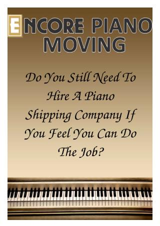 Do You Still Need To Hire A Piano Shipping Company If You Feel You Can Do The Job?