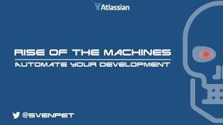 Rise of the Machines - Automate your Development