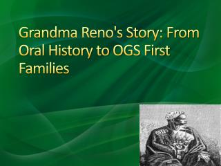 Grandma Renos Story: From Oral History to OGS First Families