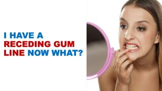 I Have A Receding Gum Line-Now What