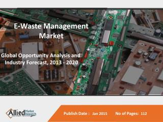 E-Waste Management Market is Expected to Reach $49.4 Billion, Globally, by 2020