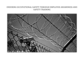 ENSURING OCCUPATIONAL SAFETY THROUGH EMPLOYEE AWARENESS AND SAFETY TRAINING