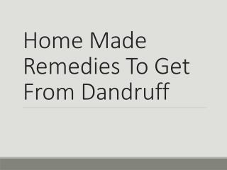 Home Made Remedies To Get From Dandruff