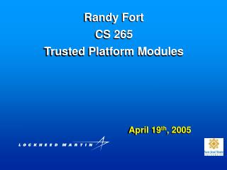 Randy Fort CS 265 Trusted Platform Modules