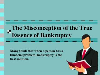 The Misconception of the True Essence of Bankruptcy