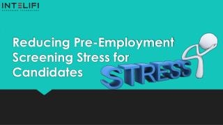 Reducing Pre-Employment Screening Stress for Candidates