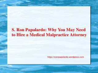S. Ron Papalardo: Why You May Need to Hire a Medical Malpractice Attorney