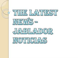 Jablador Noticias - The Latest News