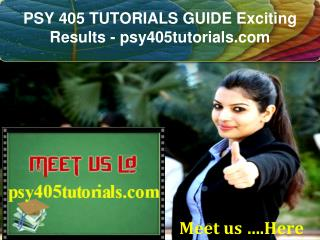 PSY 405 TUTORIALS GUIDE Exciting Results - psy405tutorials.com