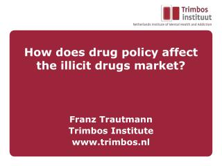 How does drug policy affect the illicit drugs market?