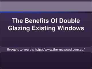 The Benefits Of Double Glazing Existing Windows