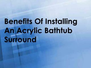Benefits Of Installing An Acrylic Bathtub Surround
