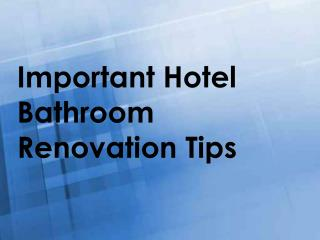 Important Hotel Bathroom Renovation Tips